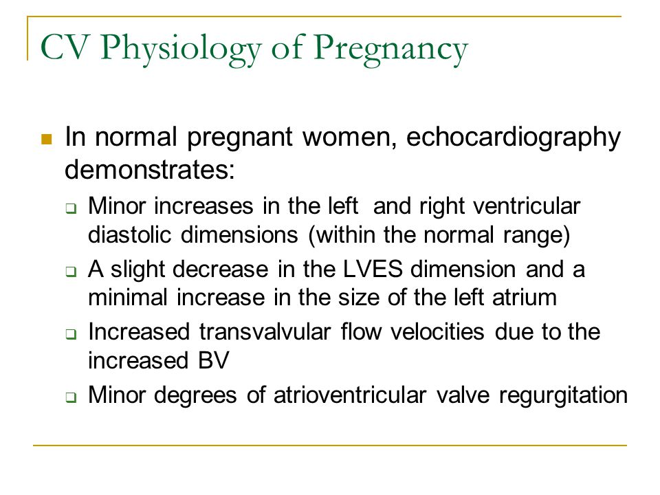 CV Physiology of Pregnancy During labor:  CO increases 45% above pre-labor values  Uterine contraction boluses the patient It might increase CO up to 65% of pre-labor values  The BP increases with uterine contractions/pain