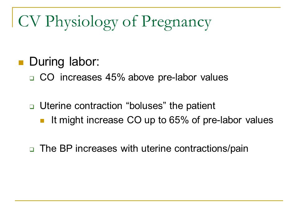 CV Physiology of Pregnancy Immediately after delivery  The cardiac filling pressure increase dramatically due to the decompression of the vena cava and the return of uterine blood into the systemic circulation CO might increase to 80% of pre-labor values  The cardiovascular adaptations associated with pregnancy regress by approximately 6 weeks after delivery