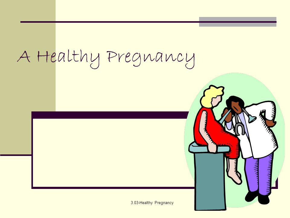 3.03-Healthy Pregnancy A Healthy Pregnancy