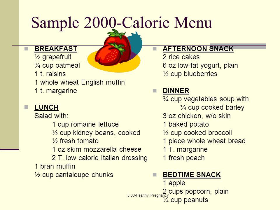 3.03-Healthy Pregnancy Sample 2000-Calorie Menu BREAKFAST ½ grapefruit ¾ cup oatmeal 1 t.