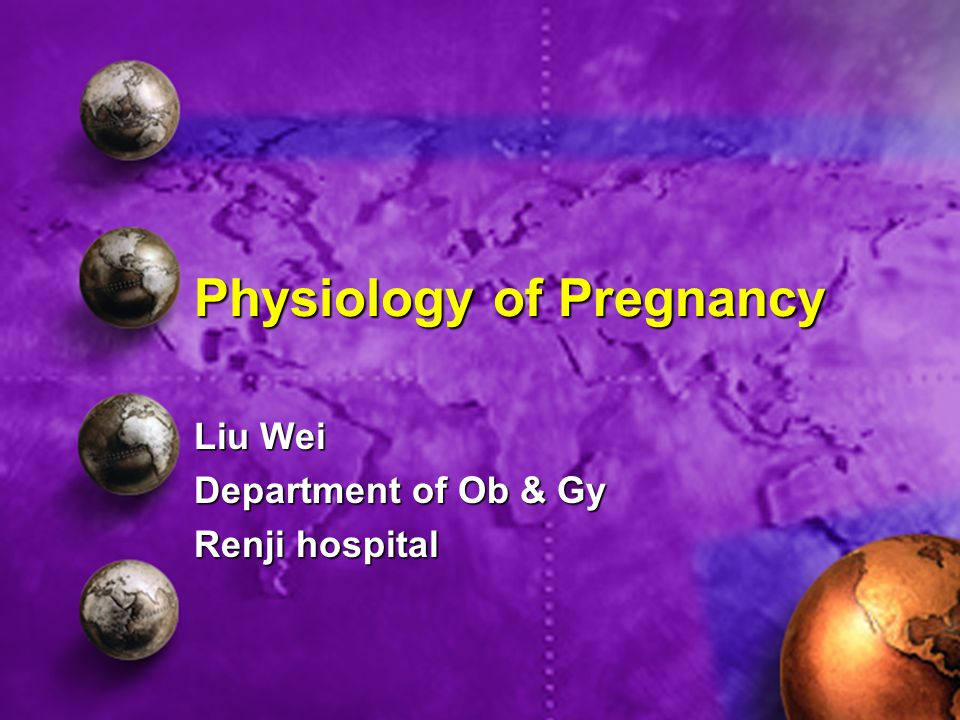 Physiology of Pregnancy Liu Wei Department of Ob & Gy Renji hospital