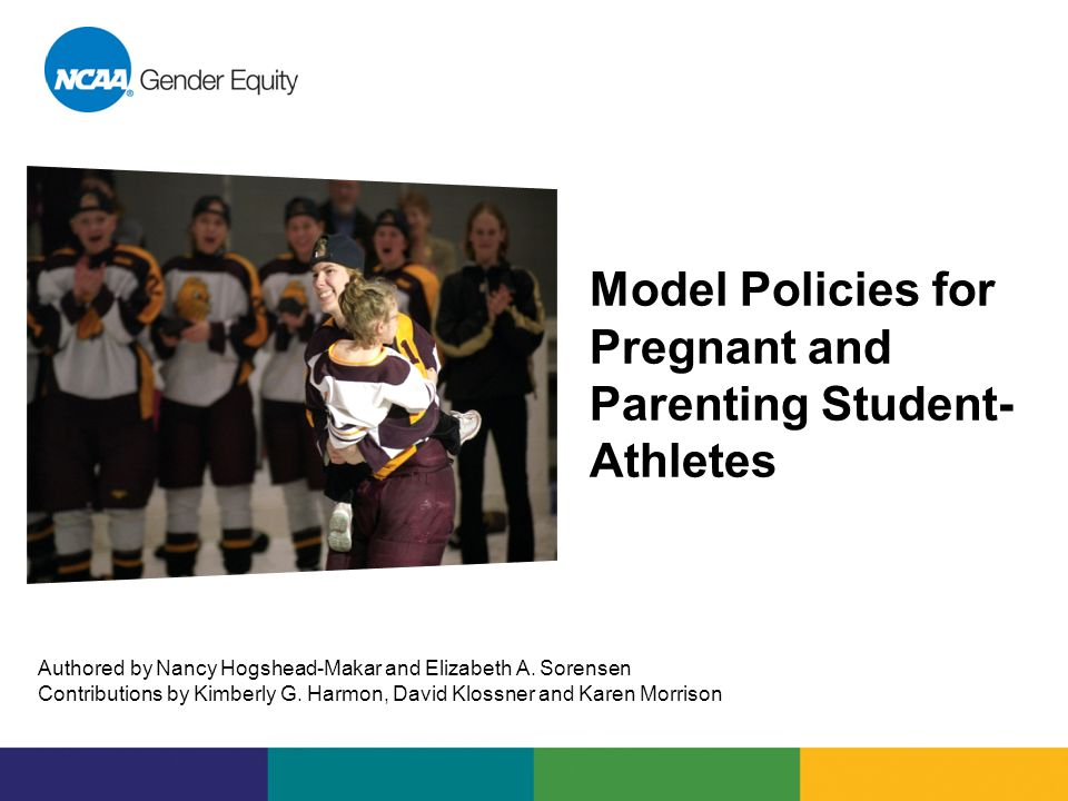 Model Policies for Pregnant and Parenting Student- Athletes Authored by Nancy Hogshead-Makar and Elizabeth A.