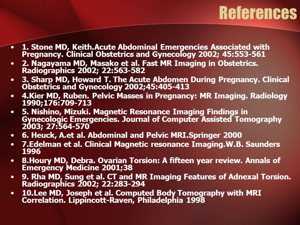 References 1.Stone MD, Keith.Acute Abdominal Emergencies Associated with Pregnancy.