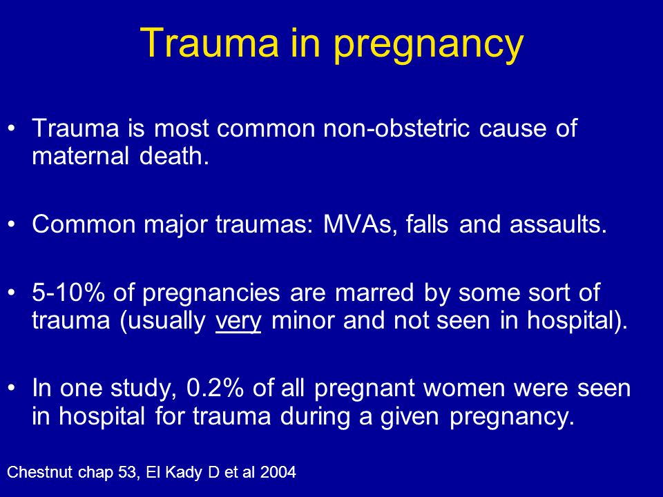 Trauma in pregnancy Trauma is most common non-obstetric cause of maternal death. Common major traumas: MVAs, falls and assaults. 5-10% of pregnancies