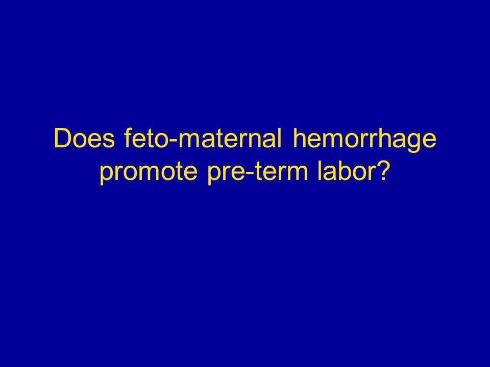 Does feto-maternal hemorrhage promote pre-term labor