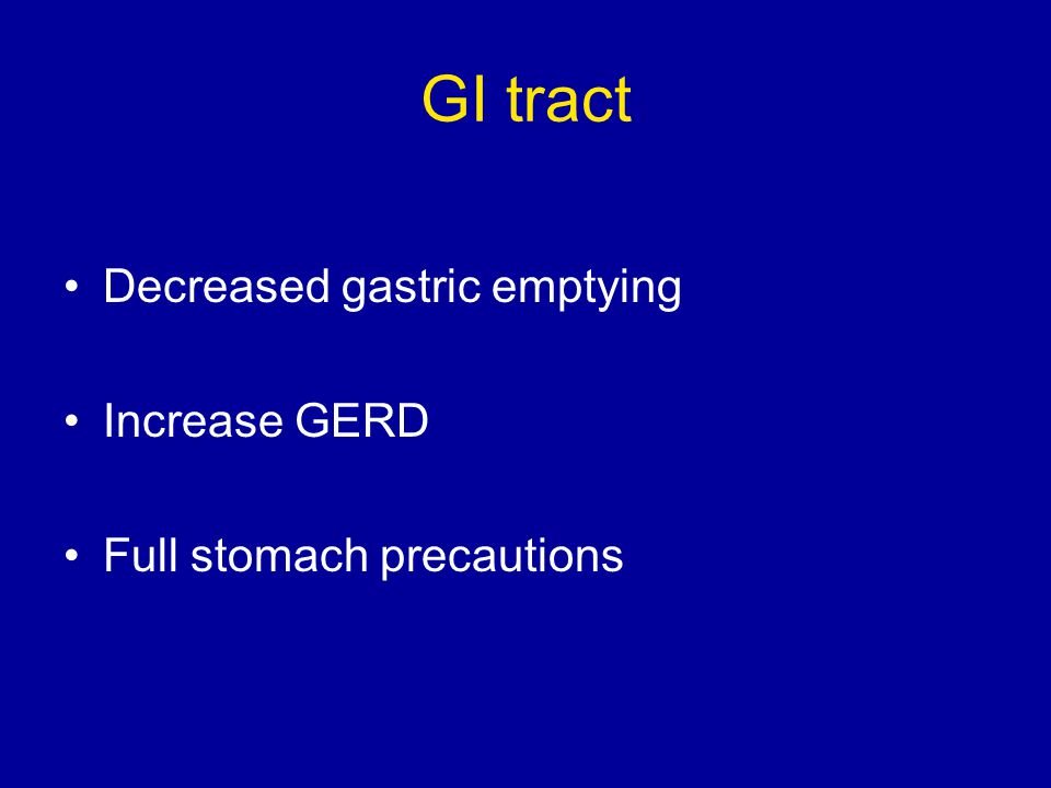 GI tract Decreased gastric emptying Increase GERD Full stomach precautions