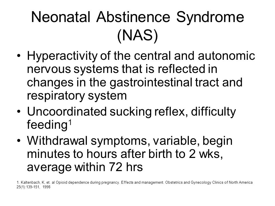 Neonatal Abstinence Syndrome (NAS) Hyperactivity of the central and autonomic nervous systems that is reflected in changes in the gastrointestinal tra