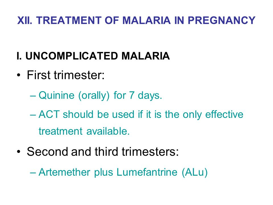 XII. TREATMENT OF MALARIA IN PREGNANCY I.