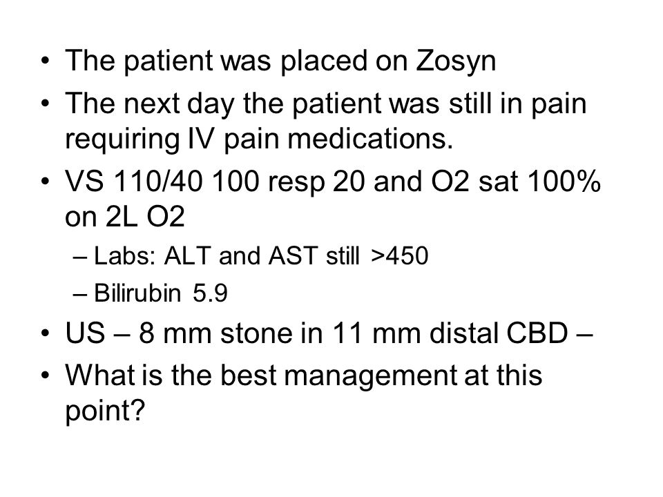 The patient was placed on Zosyn The next day the patient was still in pain requiring IV pain medications. VS 110/40 100 resp 20 and O2 sat 100% on 2L