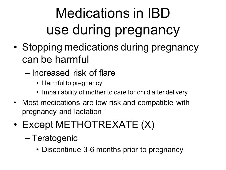 Medications in IBD use during pregnancy Stopping medications during pregnancy can be harmful –Increased risk of flare Harmful to pregnancy Impair abil