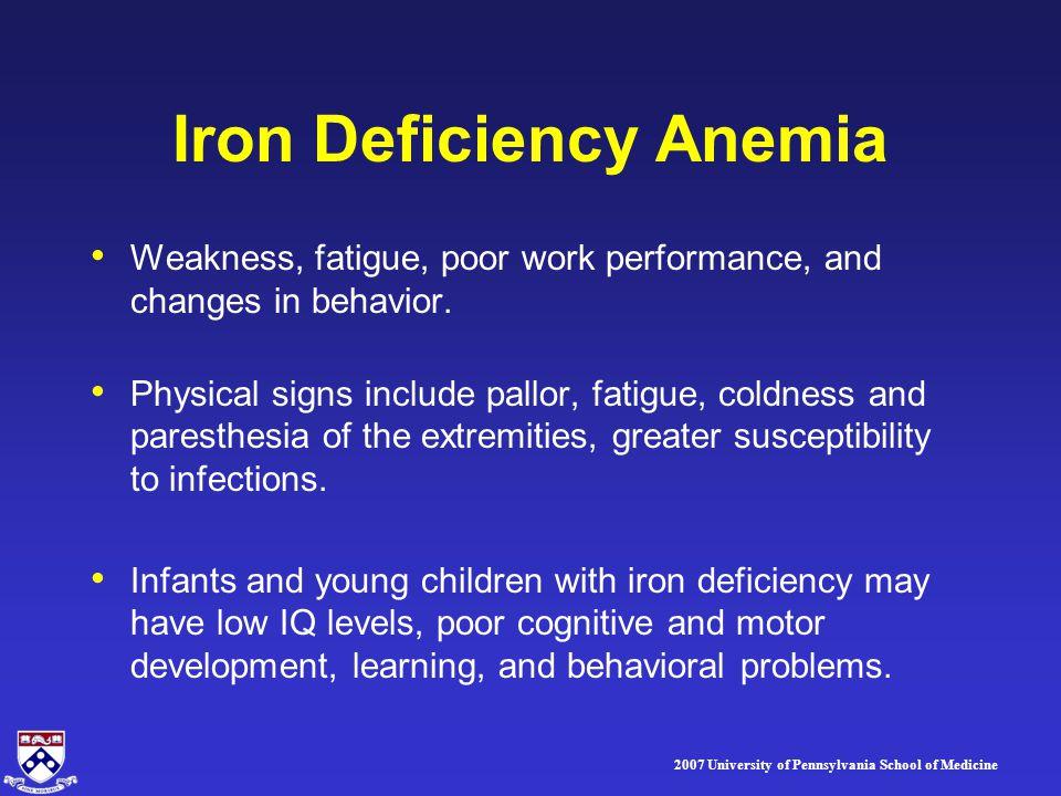 2007 University of Pennsylvania School of Medicine Iron Deficiency Anemia Weakness, fatigue, poor work performance, and changes in behavior.