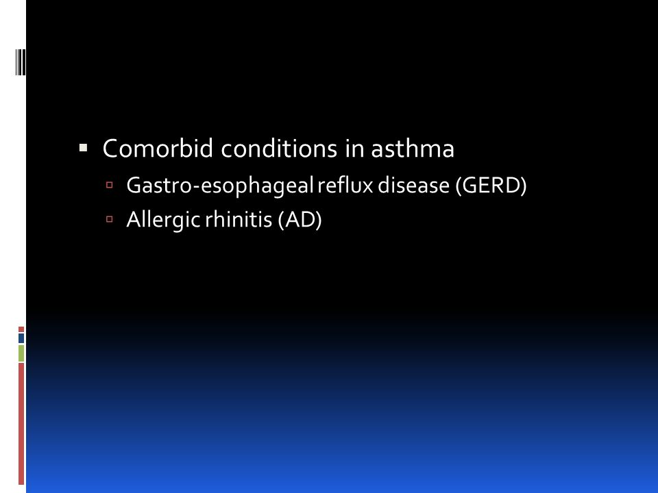  Comorbid conditions in asthma  Gastro-esophageal reflux disease (GERD)  Allergic rhinitis (AD)