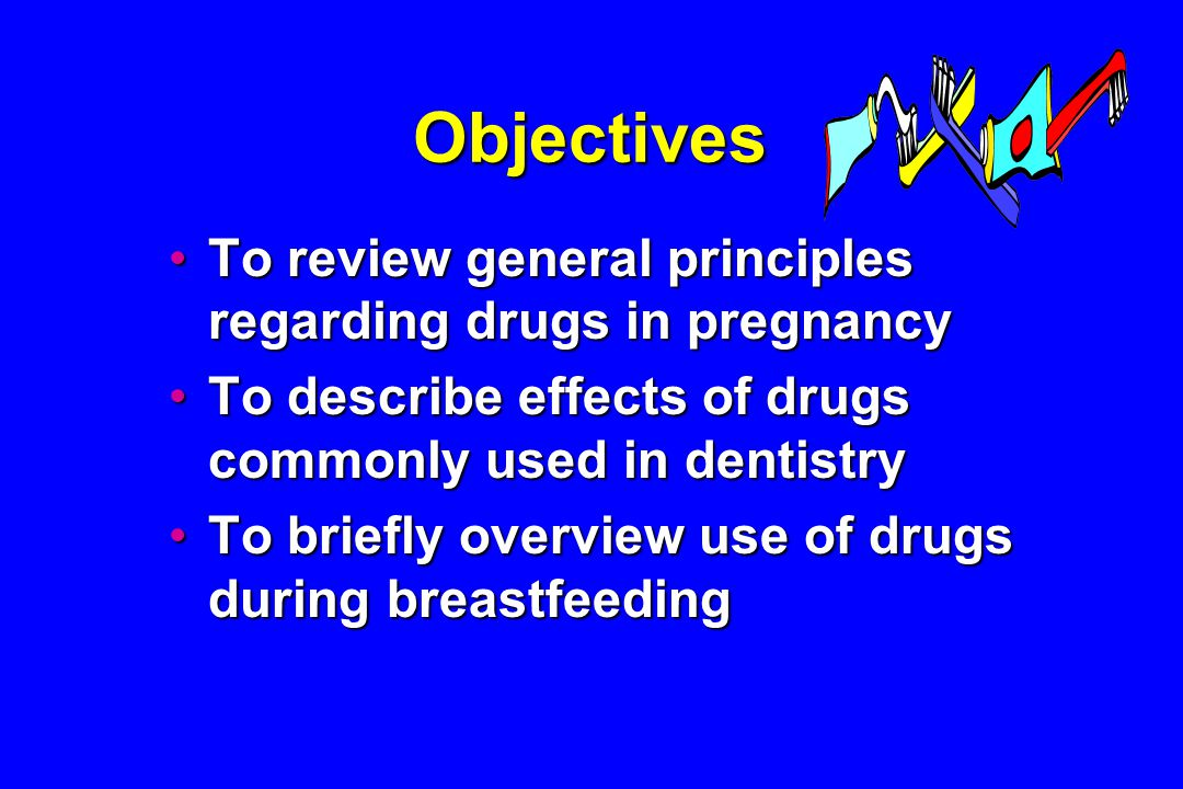 Objectives To review general principles regarding drugs in pregnancyTo review general principles regarding drugs in pregnancy To describe effects of drugs commonly used in dentistryTo describe effects of drugs commonly used in dentistry To briefly overview use of drugs during breastfeedingTo briefly overview use of drugs during breastfeeding