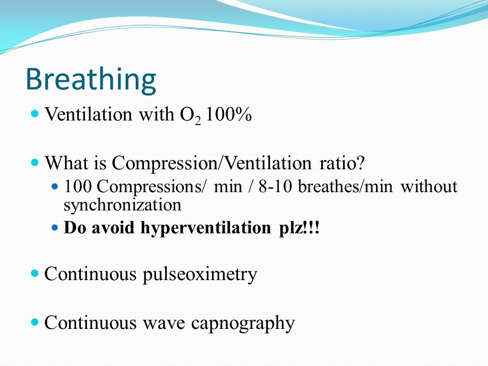 Breathing Ventilation with O 2 100% What is Compression/Ventilation ratio.