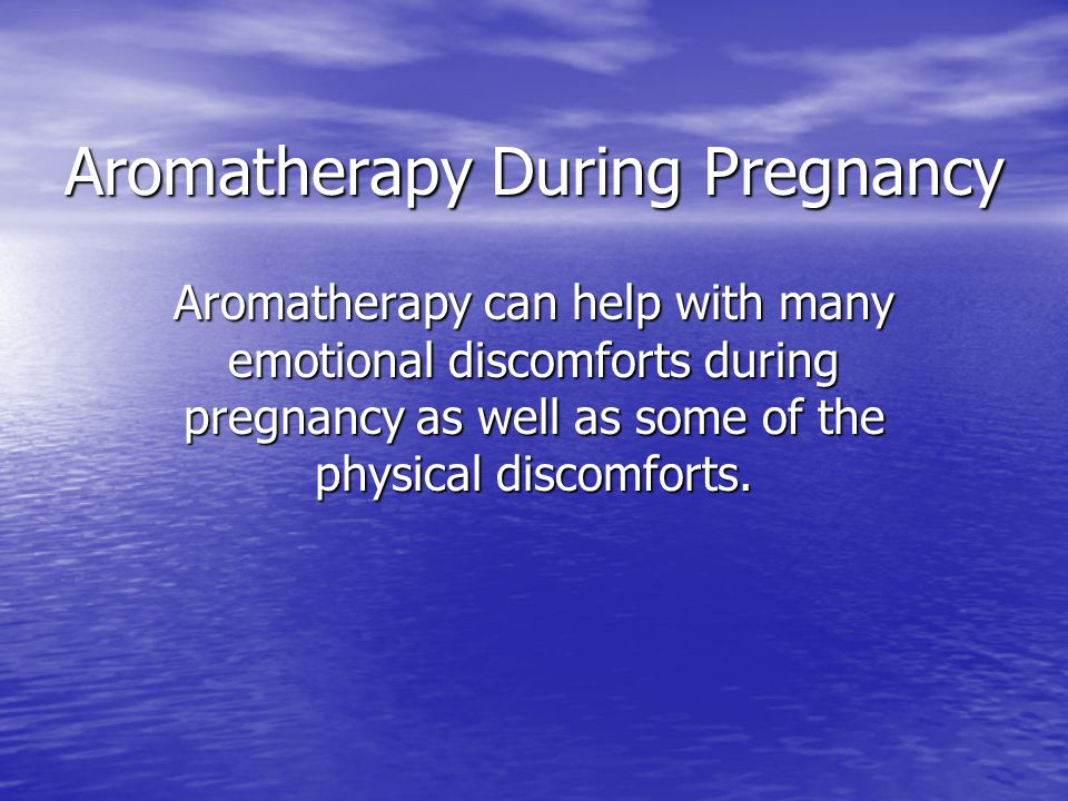 Aromatherapy During Pregnancy Aromatherapy can help with many emotional discomforts during pregnancy as well as some of the physical discomforts.