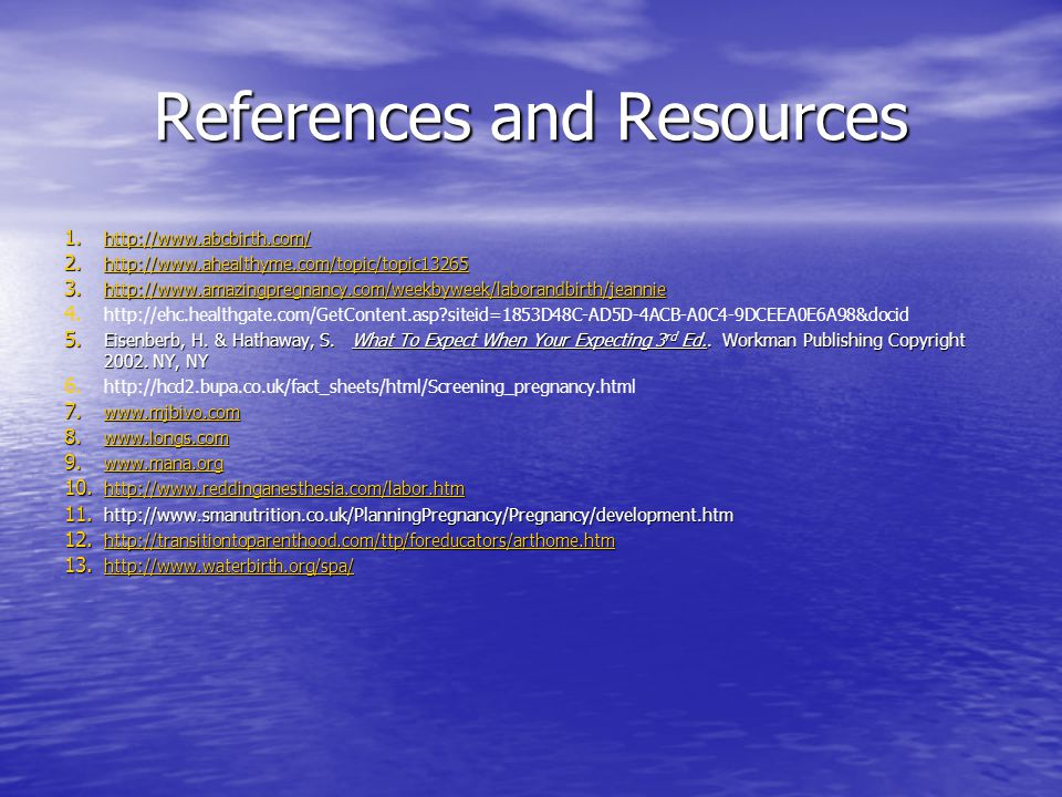 References and Resources 1. http://www.abcbirth.com/ http://www.abcbirth.com/ 2. http://www.ahealthyme.com/topic/topic13265 http://www.ahealthyme.com/
