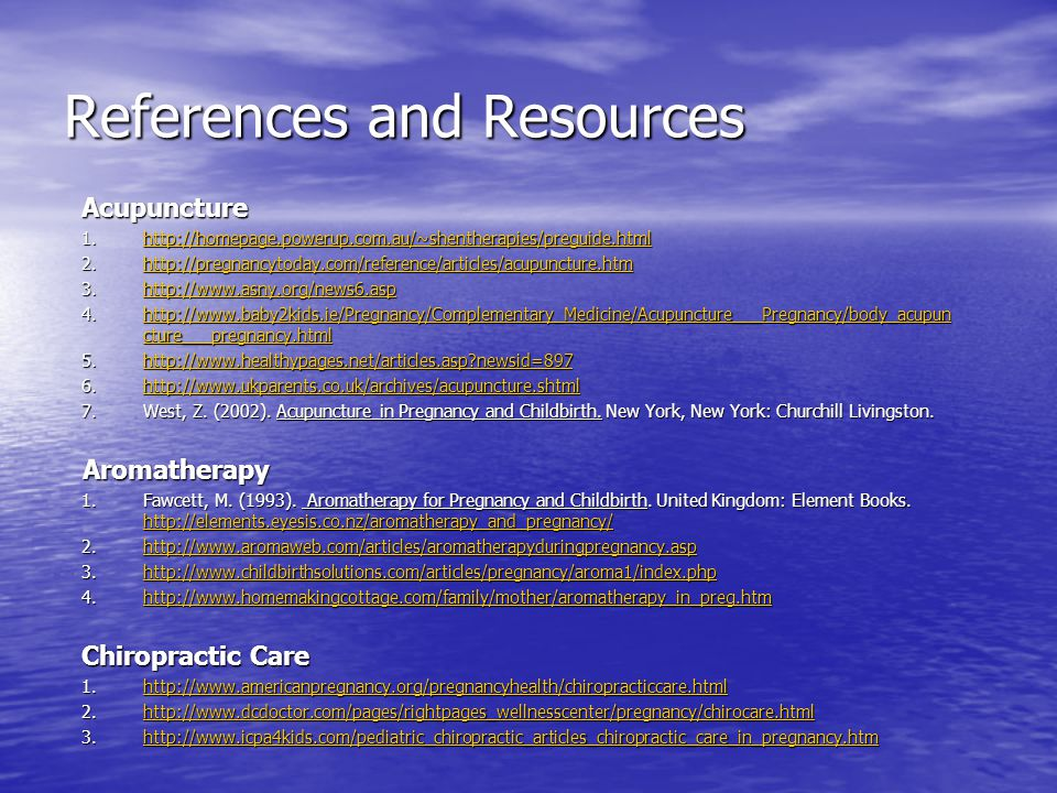 References and Resources Acupuncture 1.http://homepage.powerup.com.au/~shentherapies/preguide.html http://homepage.powerup.com.au/~shentherapies/pregu