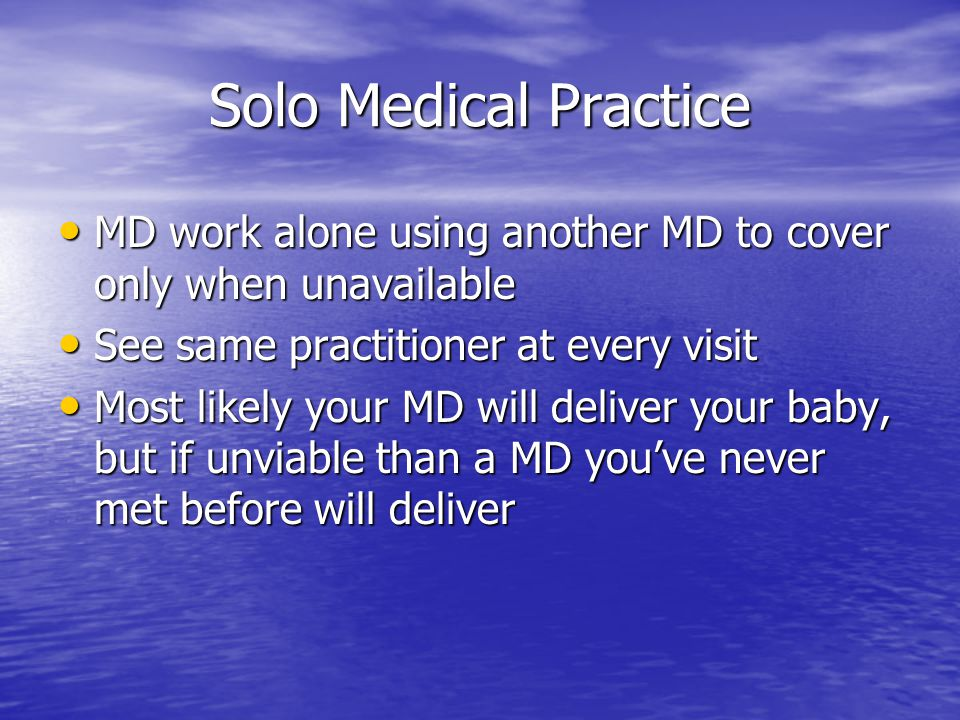 Solo Medical Practice MD work alone using another MD to cover only when unavailable MD work alone using another MD to cover only when unavailable See