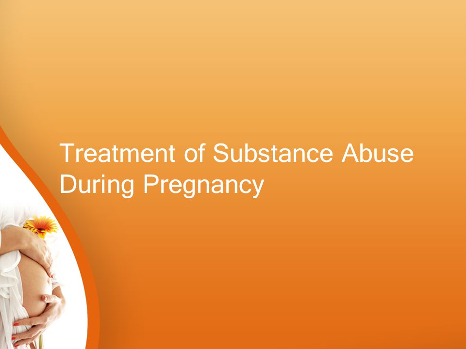 Treatment of Substance Abuse During Pregnancy