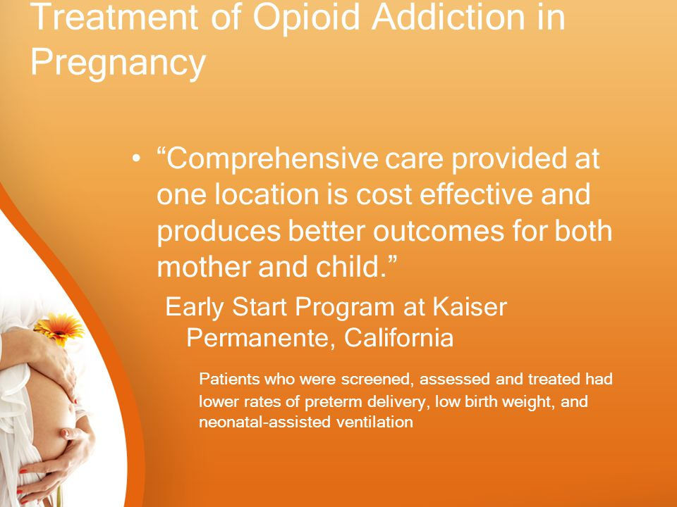 "Treatment of Opioid Addiction in Pregnancy ""Comprehensive care provided at one location is cost effective and produces better outcomes for both mother"
