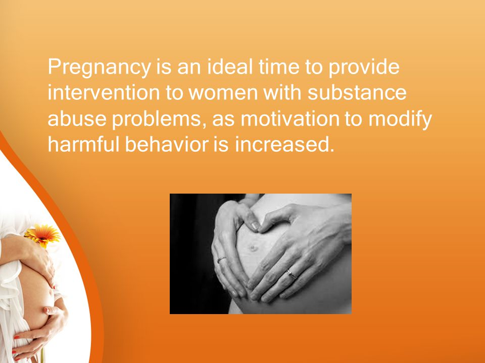 Pregnancy is an ideal time to provide intervention to women with substance abuse problems, as motivation to modify harmful behavior is increased.