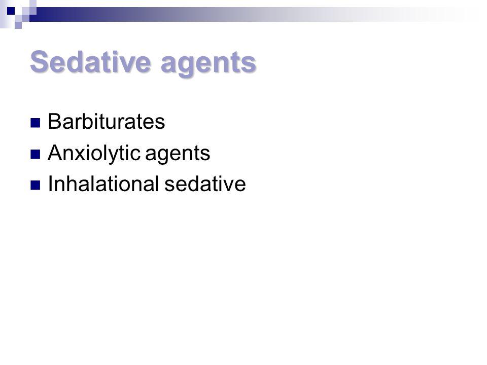 Sedative agents Barbiturates Anxiolytic agents Inhalational sedative