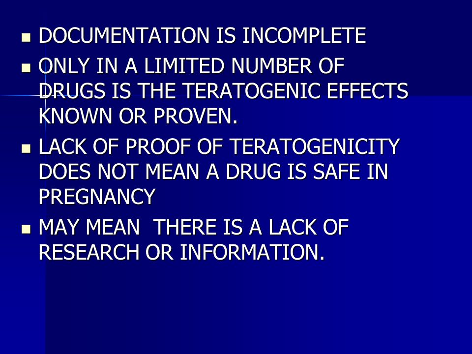 DOCUMENTATION IS INCOMPLETE DOCUMENTATION IS INCOMPLETE ONLY IN A LIMITED NUMBER OF DRUGS IS THE TERATOGENIC EFFECTS KNOWN OR PROVEN.