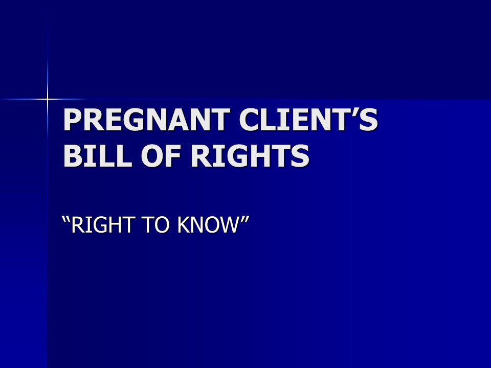 PREGNANT CLIENT'S BILL OF RIGHTS RIGHT TO KNOW