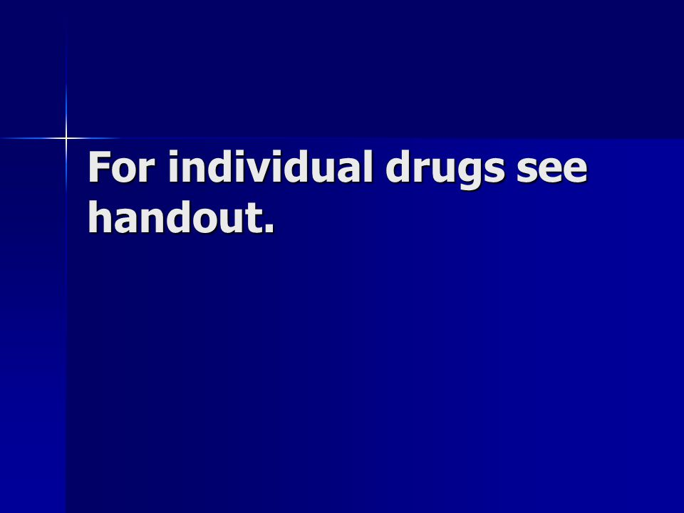 For individual drugs see handout.