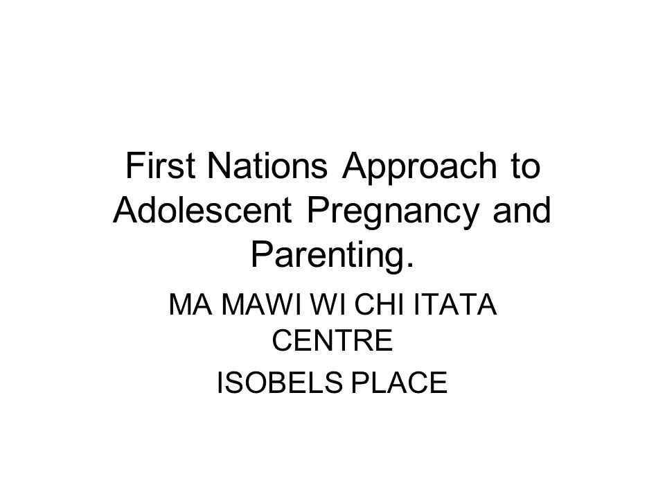 First Nations Approach to Adolescent Pregnancy and Parenting.