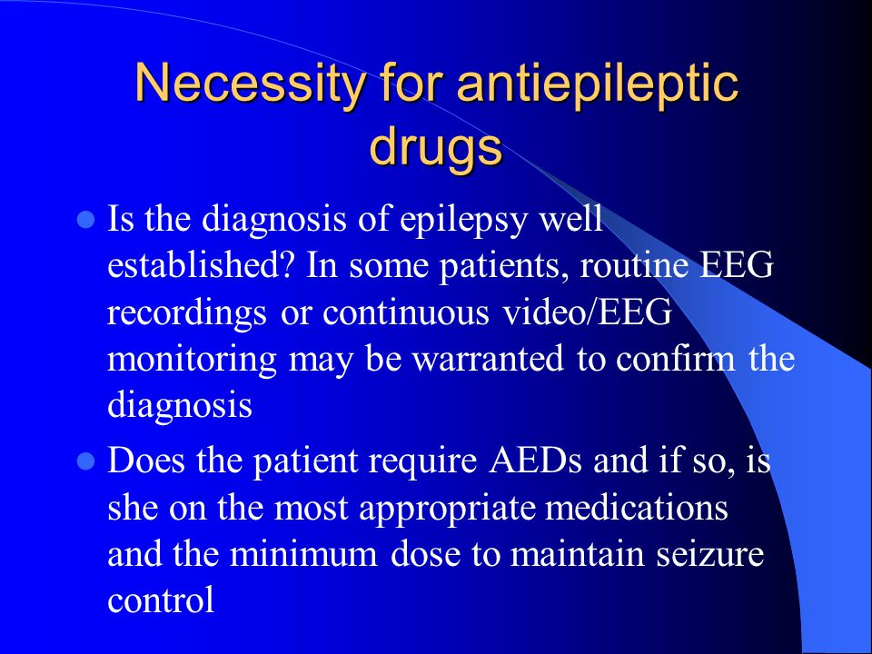 Necessity for antiepileptic drugs Is the diagnosis of epilepsy well established.