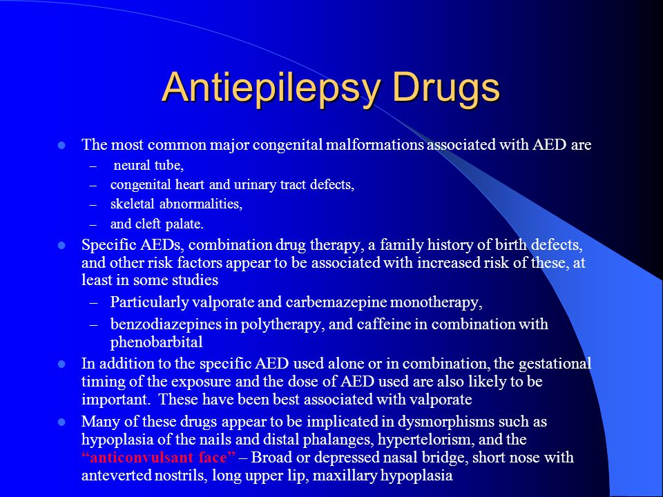 Antiepilepsy Drugs The most common major congenital malformations associated with AED are – neural tube, – congenital heart and urinary tract defects, – skeletal abnormalities, – and cleft palate.