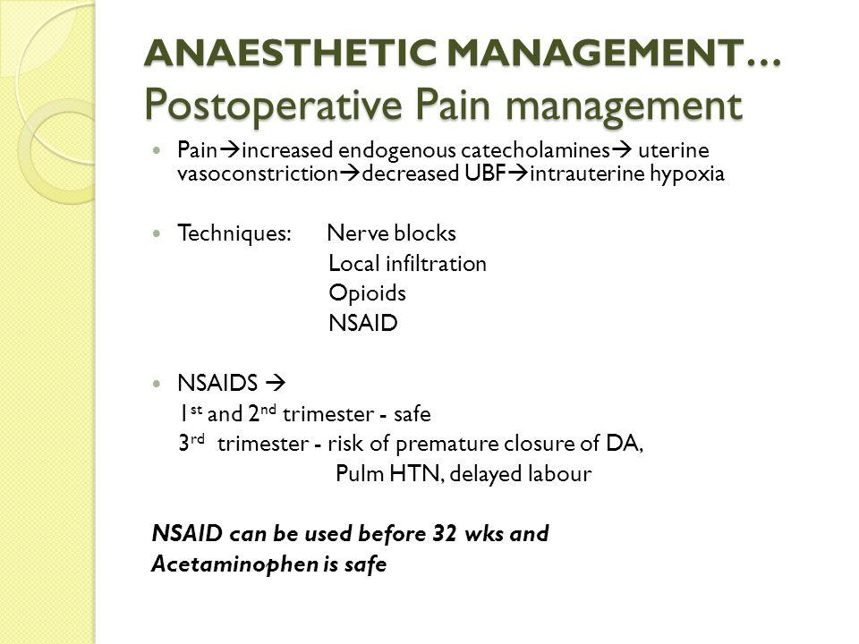 ANAESTHETIC MANAGEMENT… Postoperative Pain management Pain  increased endogenous catecholamines  uterine vasoconstriction  decreased UBF  intraute