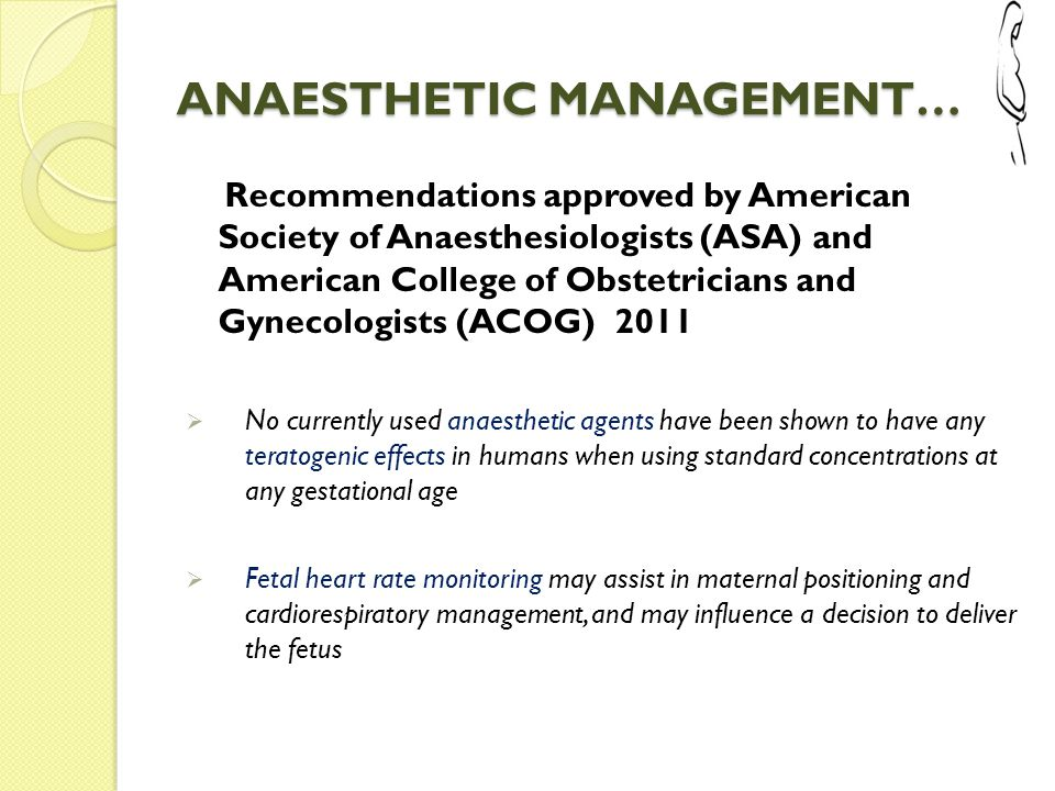 ANAESTHETIC MANAGEMENT… Recommendations approved by American Society of Anaesthesiologists (ASA) and American College of Obstetricians and Gynecologis