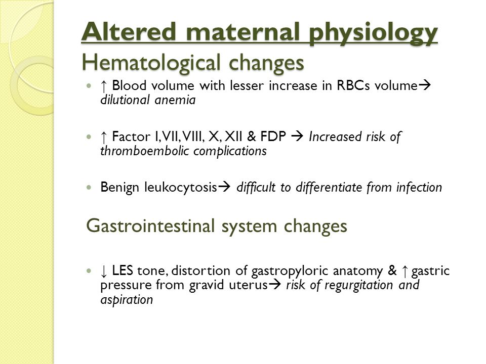 Altered maternal physiology Hematological changes ↑ Blood volume with lesser increase in RBCs volume  dilutional anemia ↑ Factor I, VII, VIII, X, XII
