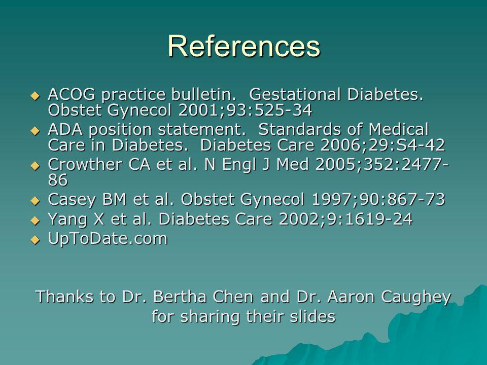 References  ACOG practice bulletin. Gestational Diabetes. Obstet Gynecol 2001;93:525-34  ADA position statement. Standards of Medical Care in Diabet