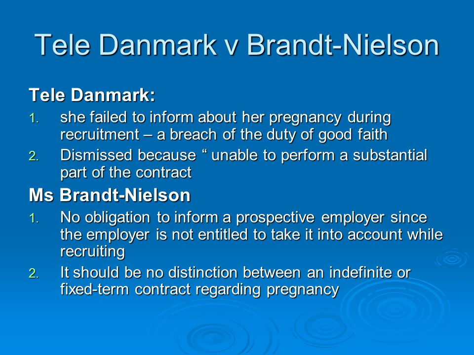 Tele Danmark v Brandt-Nielson Tele Danmark: 1. she failed to inform about her pregnancy during recruitment – a breach of the duty of good faith 2. Dis