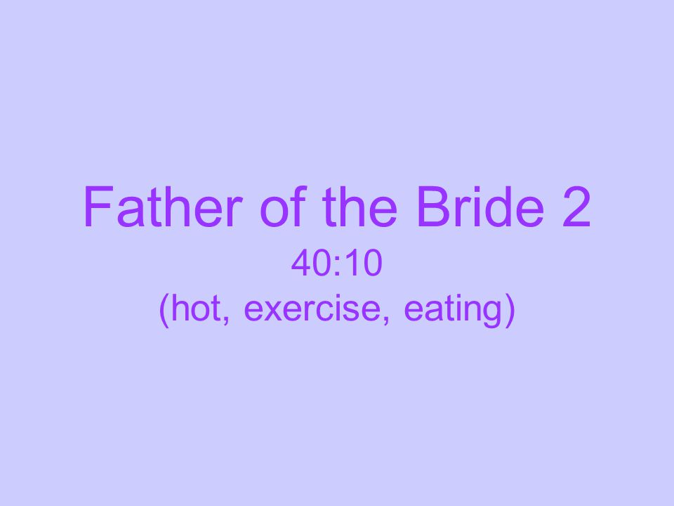 Father of the Bride 2 40:10 (hot, exercise, eating)