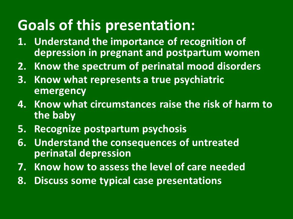PRESENTATION OF PPD Usually develops slowly over the first three months, often beginning within the first 4 weeks, though some women have a more acute onset May affect ability to care for the baby Signs and symptoms are those of Major Depression---depressed mood, irritability, loss of interest and appetite, fatigue insomnia.
