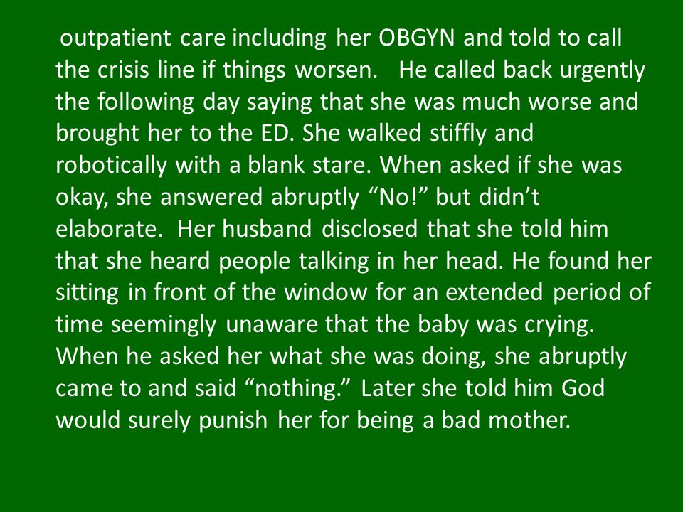 outpatient care including her OBGYN and told to call the crisis line if things worsen. He called back urgently the following day saying that she was m