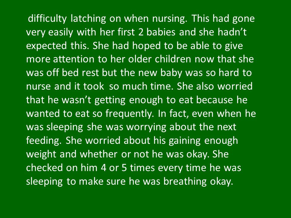 difficulty latching on when nursing. This had gone very easily with her first 2 babies and she hadn't expected this. She had hoped to be able to give