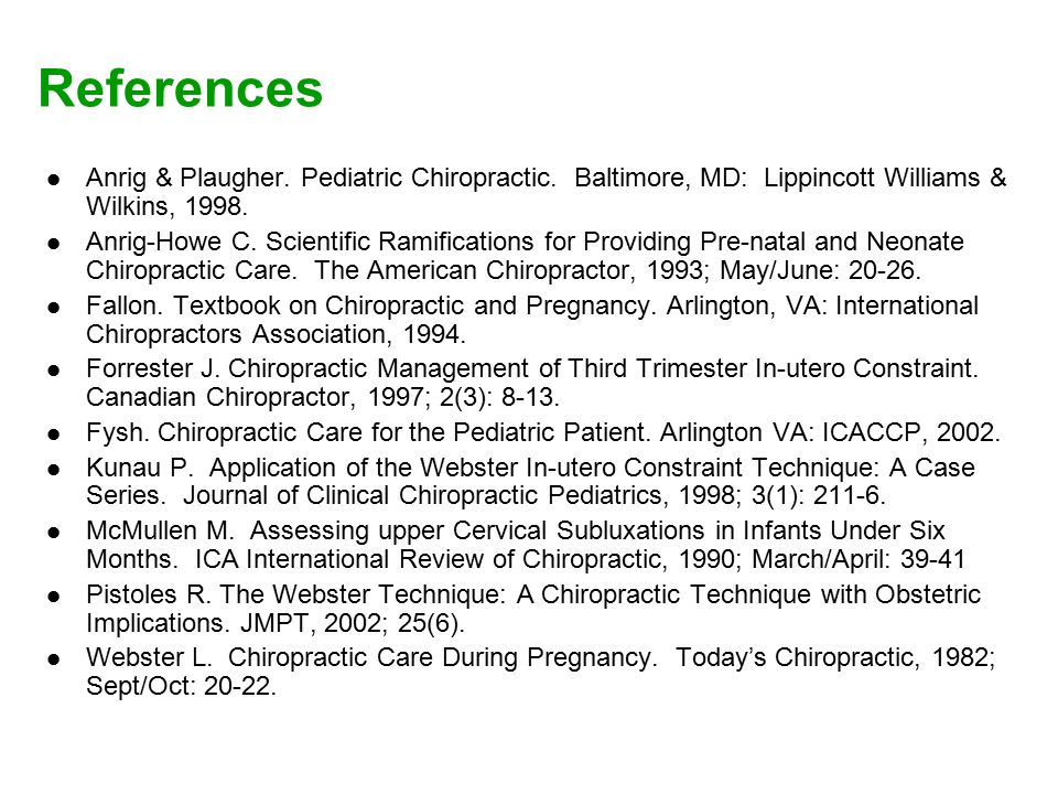 References Anrig & Plaugher. Pediatric Chiropractic.