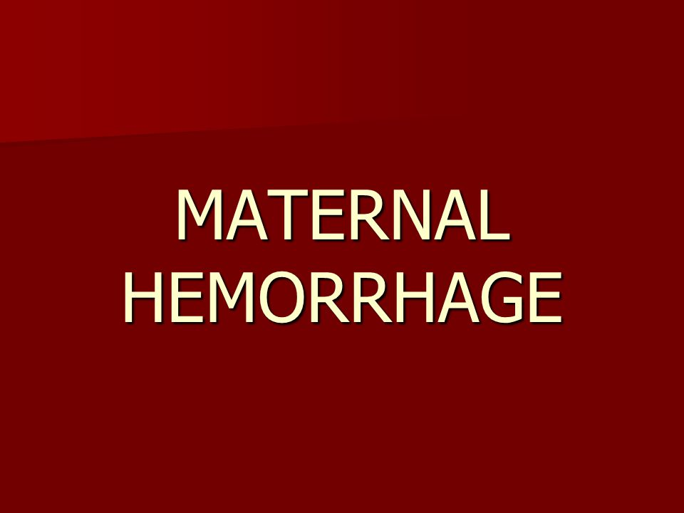MATERNAL HEMORRHAGE