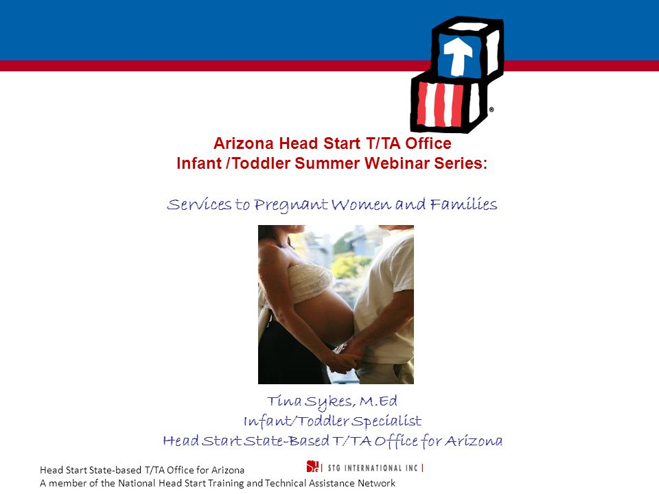 Head Start State-based T/TA Office for Arizona A member of the National Head Start Training and Technical Assistance Network 2 Objectives Participants will:  discuss Head Start Performance Standards related to serving expectant families  explore eligibility and enrollment of expectant families  understand how strong community partnerships serve as the foundation for services to expectant families  review strategies for partnering with teen parents, parents with disabilities, parents experiencing miscarriage or still birth