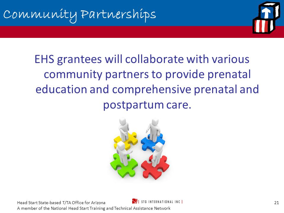 Head Start State-based T/TA Office for Arizona A member of the National Head Start Training and Technical Assistance Network 21 Community Partnerships EHS grantees will collaborate with various community partners to provide prenatal education and comprehensive prenatal and postpartum care.