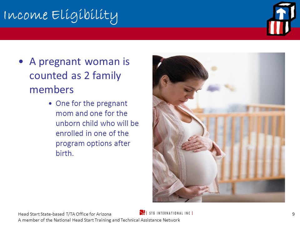 Head Start State-based T/TA Office for Arizona A member of the National Head Start Training and Technical Assistance Network 10 Income Eligibility Unmarried Pregnant Teen Mom Her own income determines eligibility regardless of her parents' income