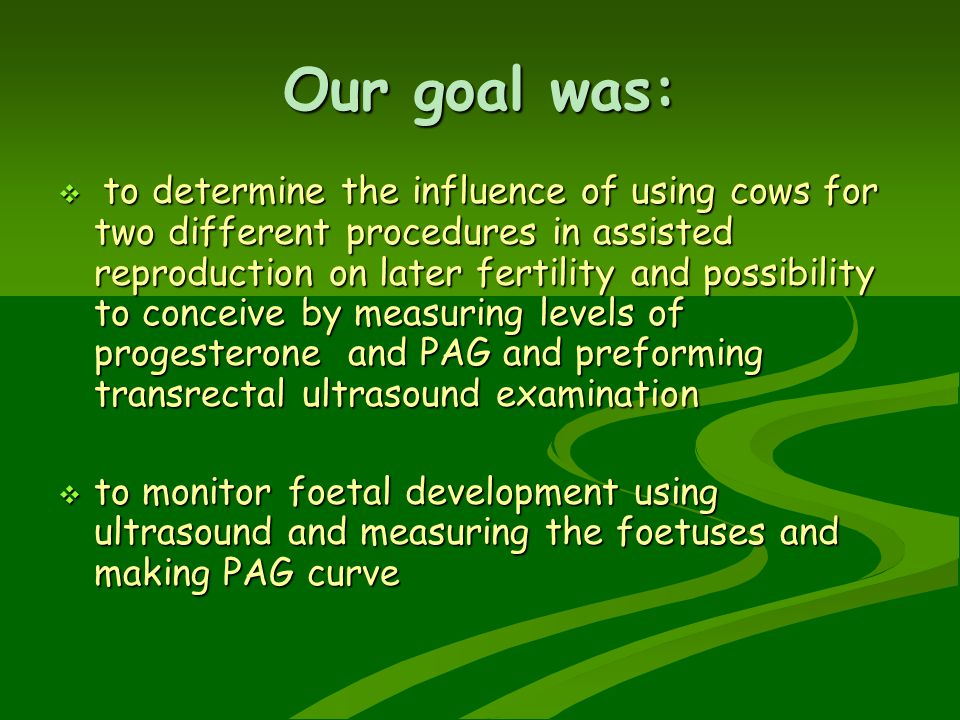 Our goal was:  to determine the influence of using cows for two different procedures in assisted reproduction on later fertility and possibility to c