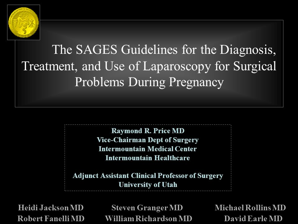 The SAGES Guidelines for the Diagnosis, Treatment, and Use of Laparoscopy for Surgical Problems During Pregnancy Heidi Jackson MDSteven Granger MD Raymond R.