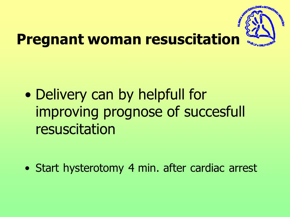 Pregnant woman resuscitation Delivery can by helpfull for improving prognose of succesfull resuscitation Start hysterotomy 4 min.