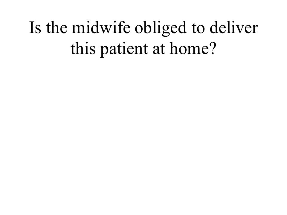 Is the midwife obliged to deliver this patient at home?